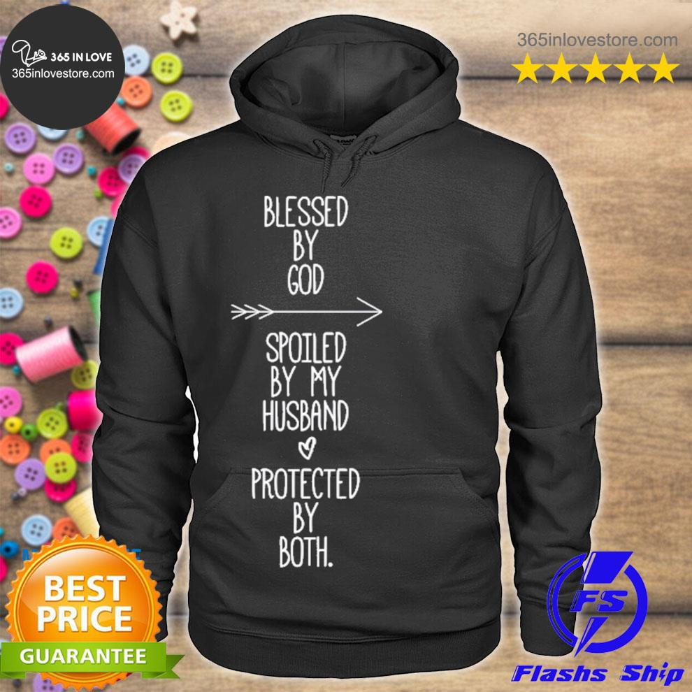 Blessed by god spoiled by my husband protected by both funny s hoodie tee