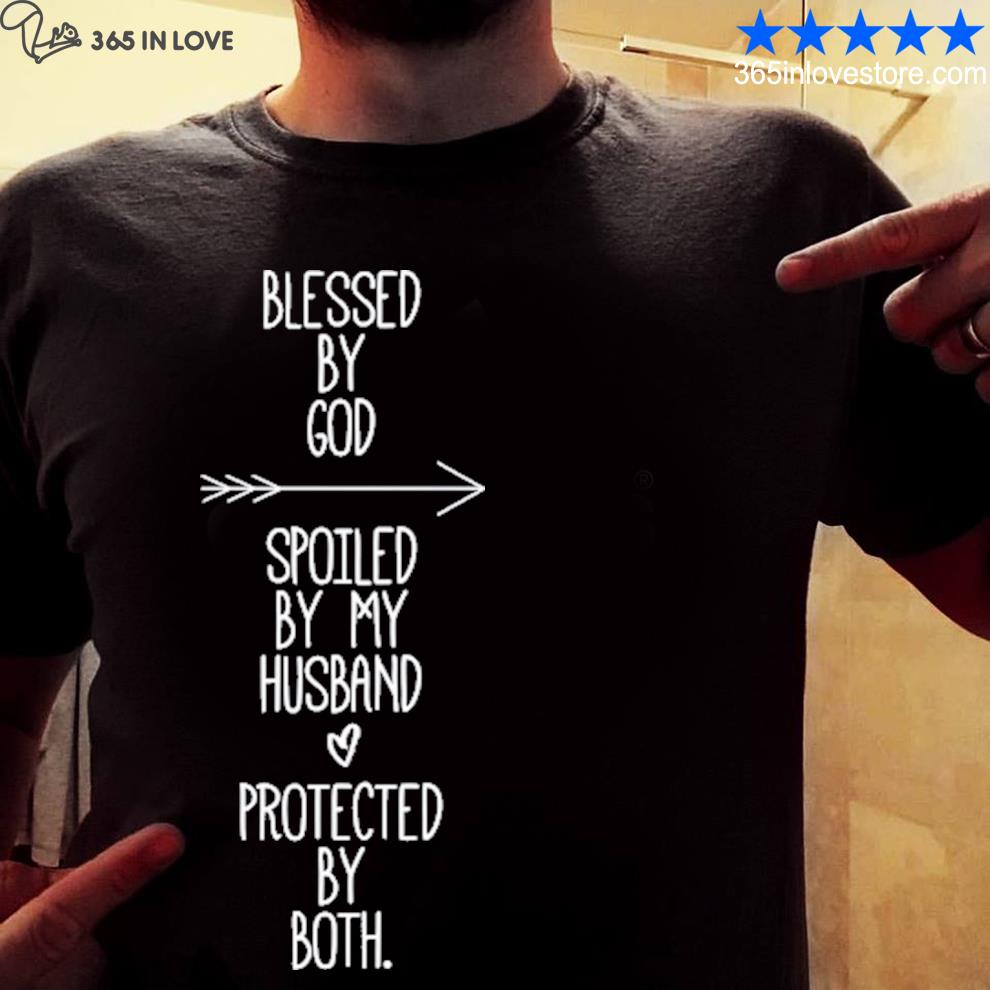 Blessed by god spoiled by my husband protected by both funny shirt