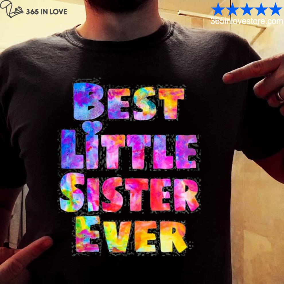 Little sister gift idea best little sister ever colorful shirt