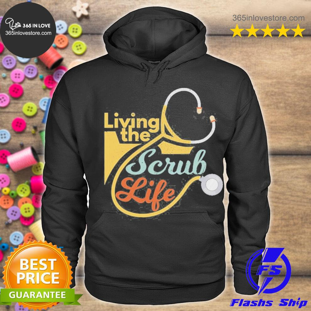 Living the scrub life funny nurse healthcare professional s hoodie tee