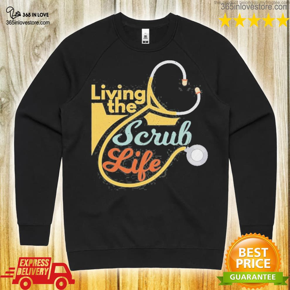 Living the scrub life funny nurse healthcare professional s sweater
