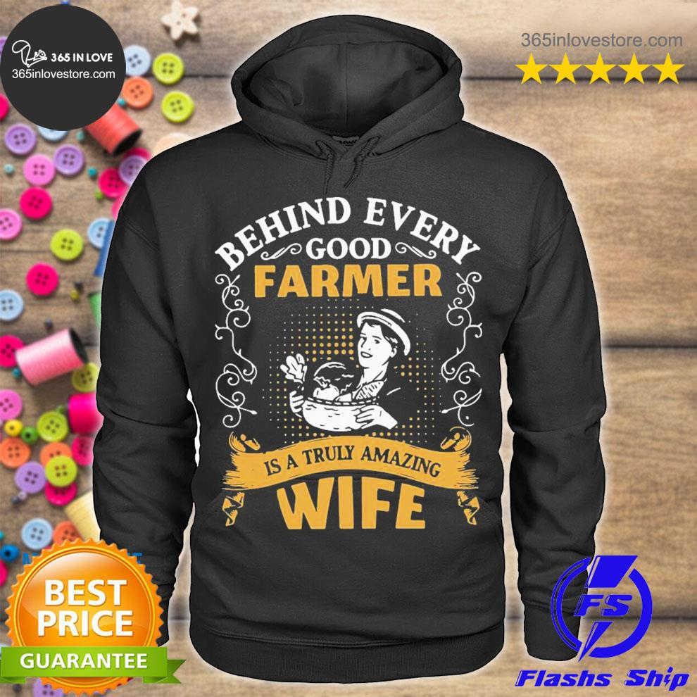 Behind every good farmer is a truly amazing wife s hoodie tee