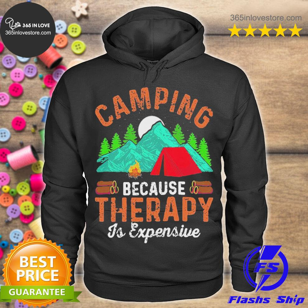 Camping because therapy is expensive s hoodie tee