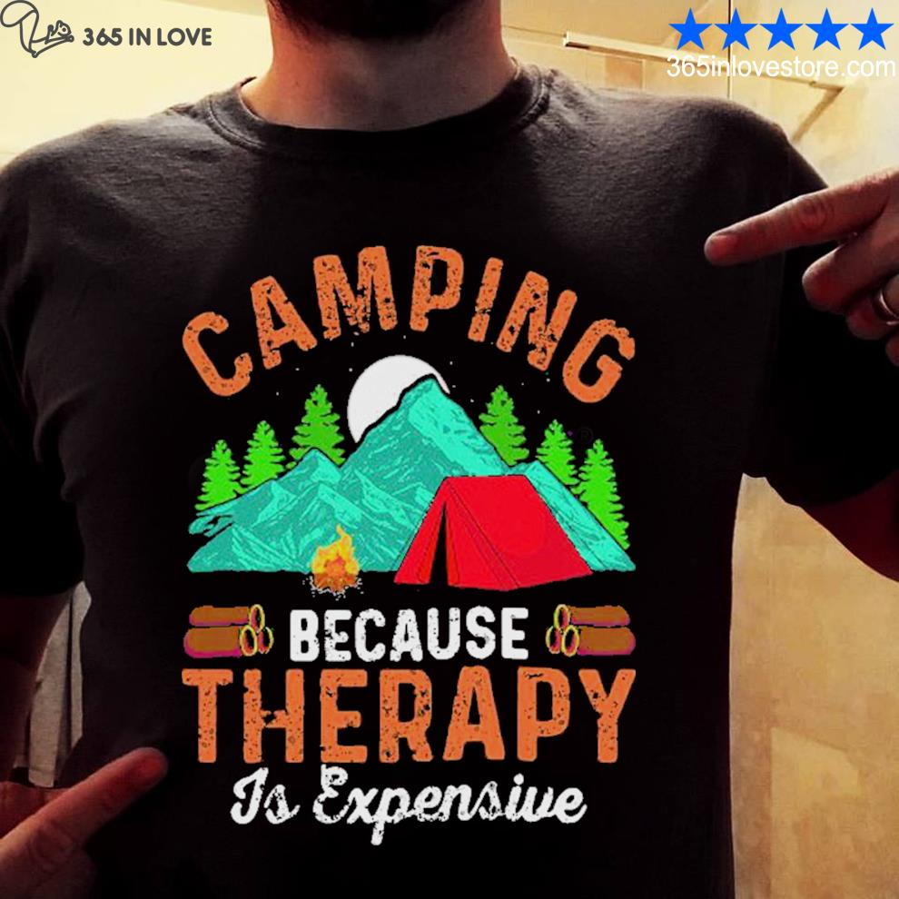 Camping because therapy is expensive shirt