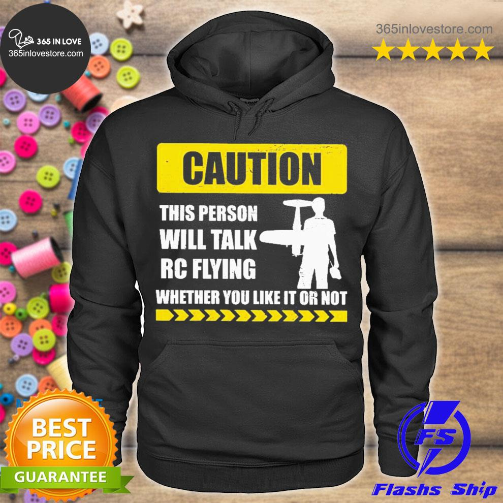 Caution will talk rc flying whether you like it or not s hoodie tee