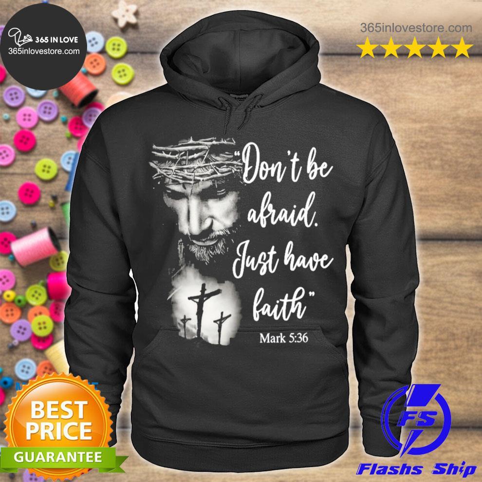 Don't be afraid just have faith mark 5 36 s hoodie tee