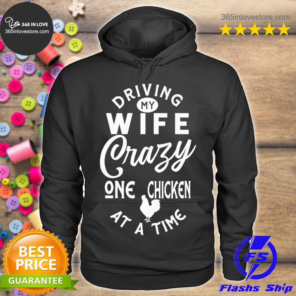 Driving my wife crazy one chicken s hoodie tee
