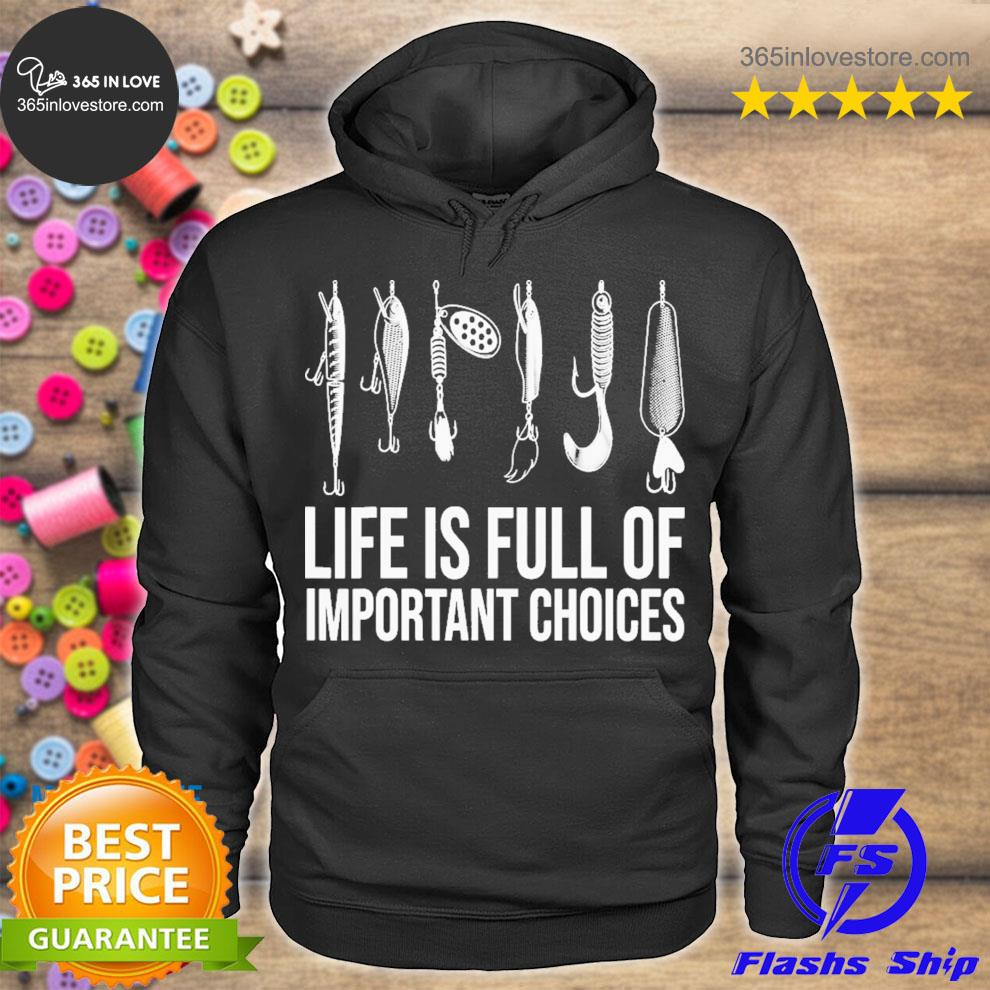 Fishing life is full of important choices s hoodie tee