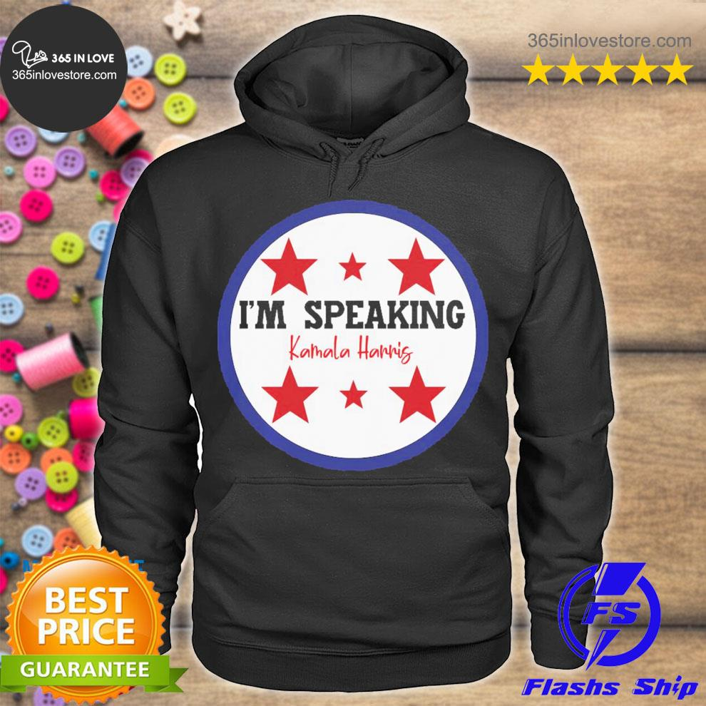 Good I'm speaking Kamala Harris s hoodie tee