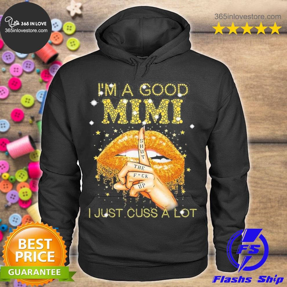 I'm a good mimI shut the fuck up I just cuss a lot lips new 2021 s hoodie tee