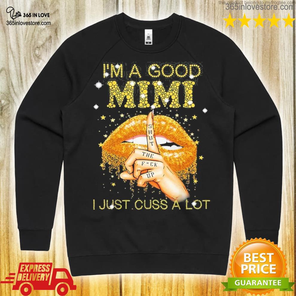 I'm a good mimI shut the fuck up I just cuss a lot lips new 2021 shirt