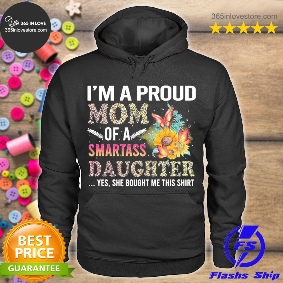 I'm a proud mom of a smartass daughter s hoodie tee