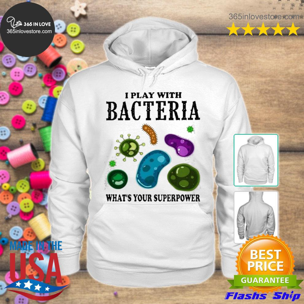 I play with bacteria whats your superpower s hoodie tee