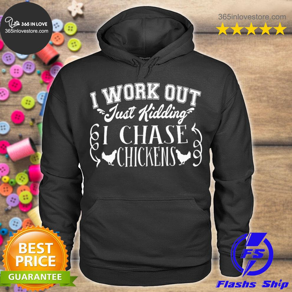 I work out I chase chickens s hoodie tee