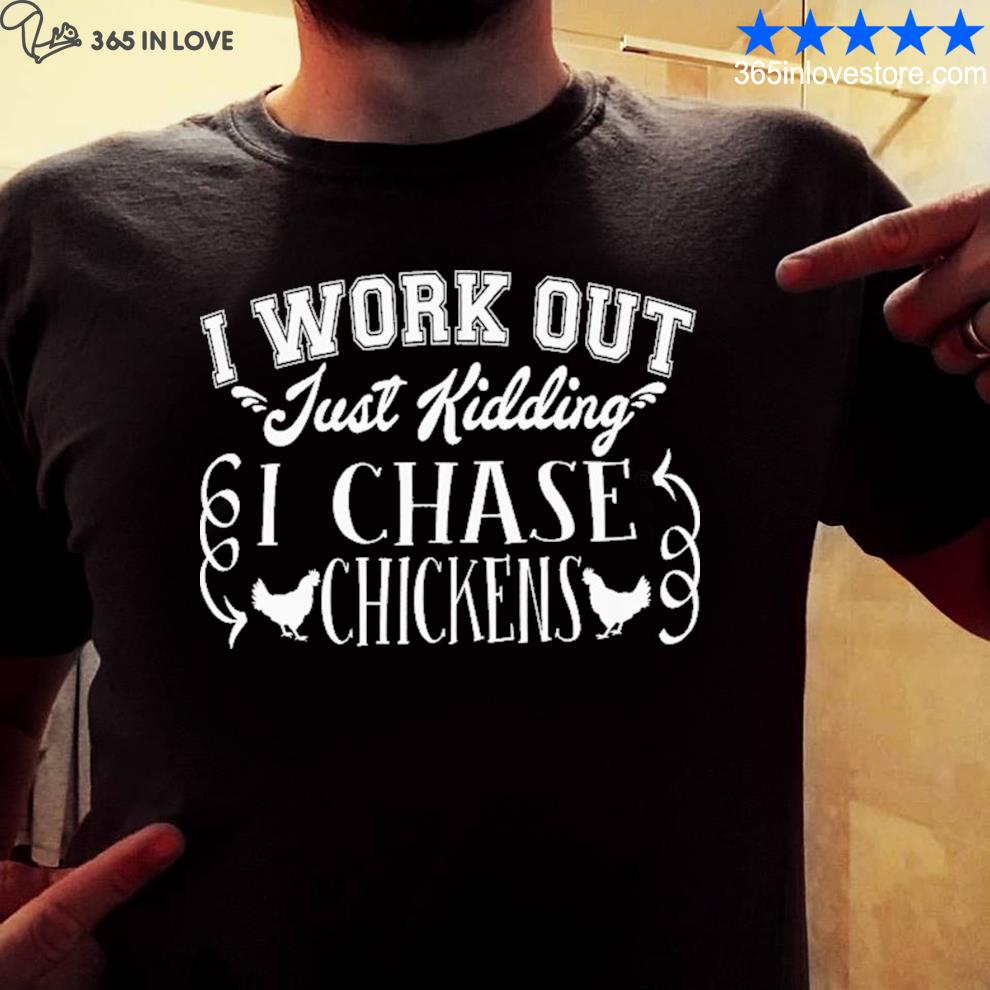 I work out I chase chickens shirt