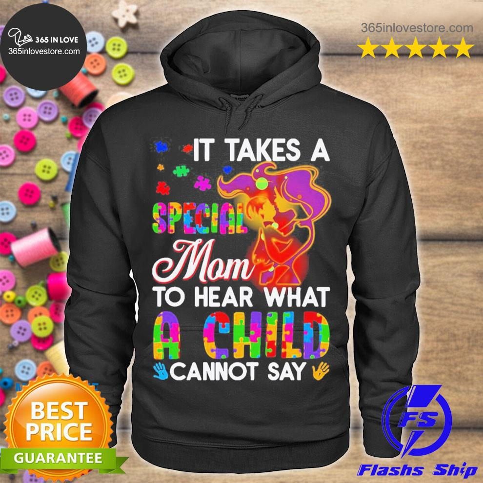It takes a special mom to hear what a child cannot say s hoodie tee