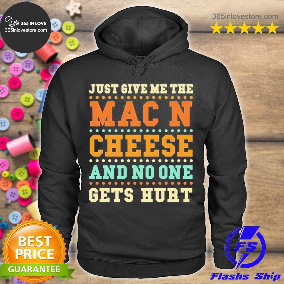 Mac and cheese just give me the mac and c… cheese sayings 2021 s hoodie tee