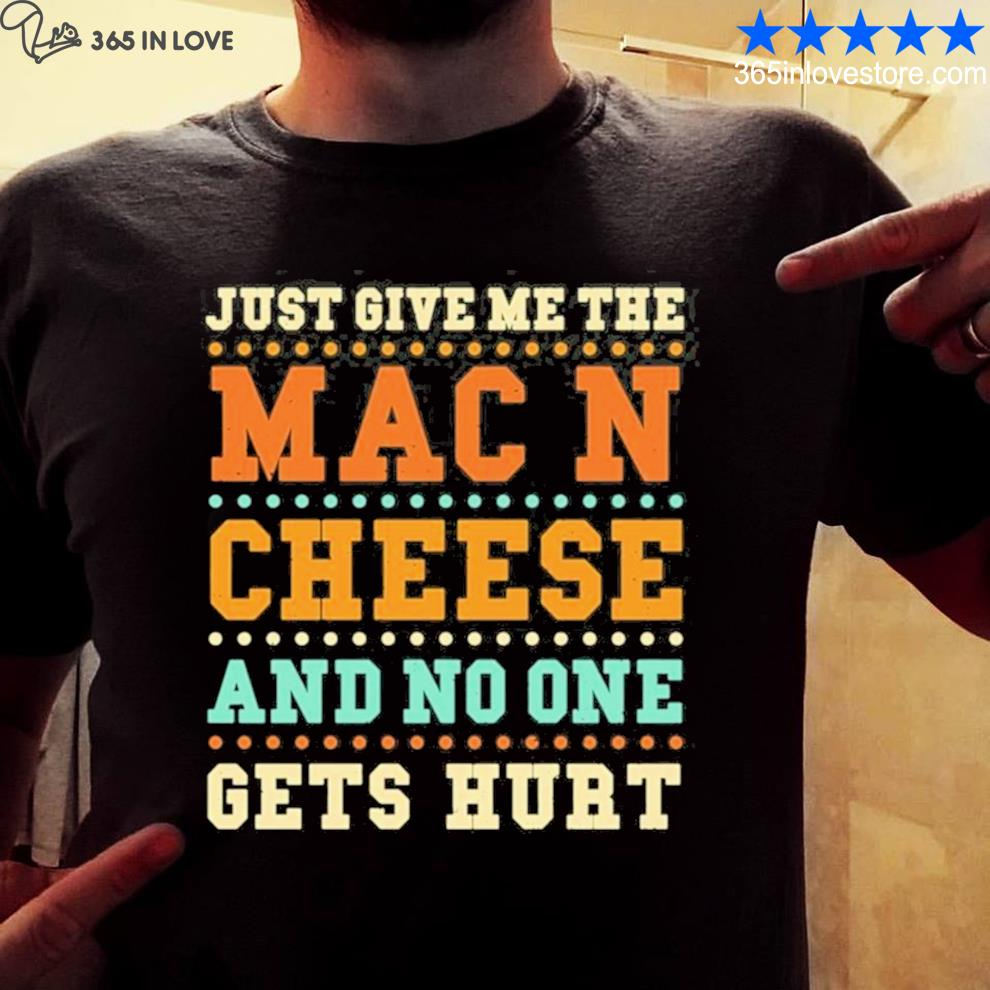 Mac and cheese just give me the mac and c… cheese sayings 2021 s mens shirt