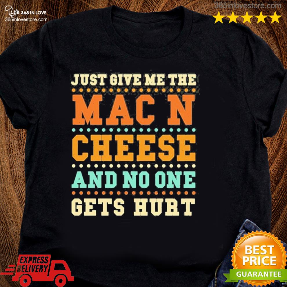 Mac and cheese just give me the mac and c… cheese sayings 2021 s women tee shirt