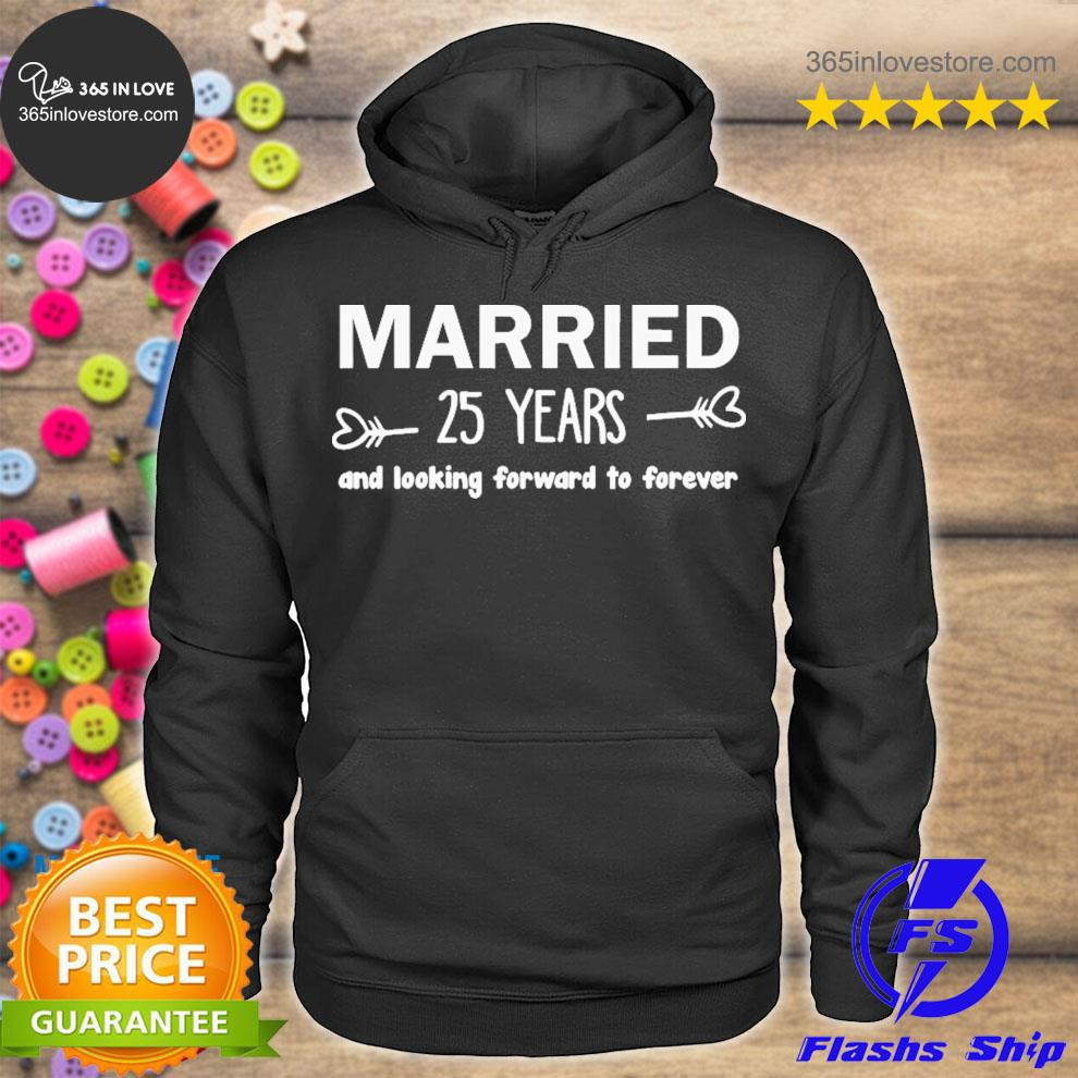 Married 25 years and looking forward to forever s hoodie tee