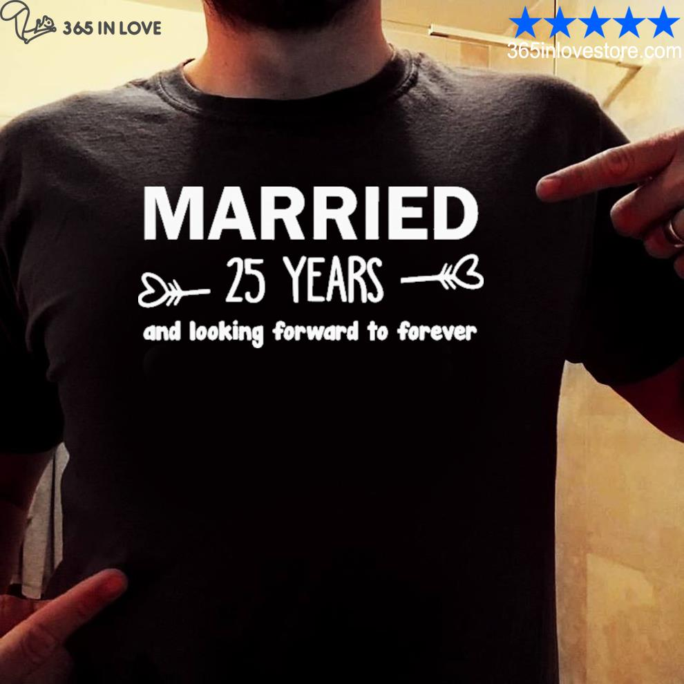 Married 25 years and looking forward to forever shirt