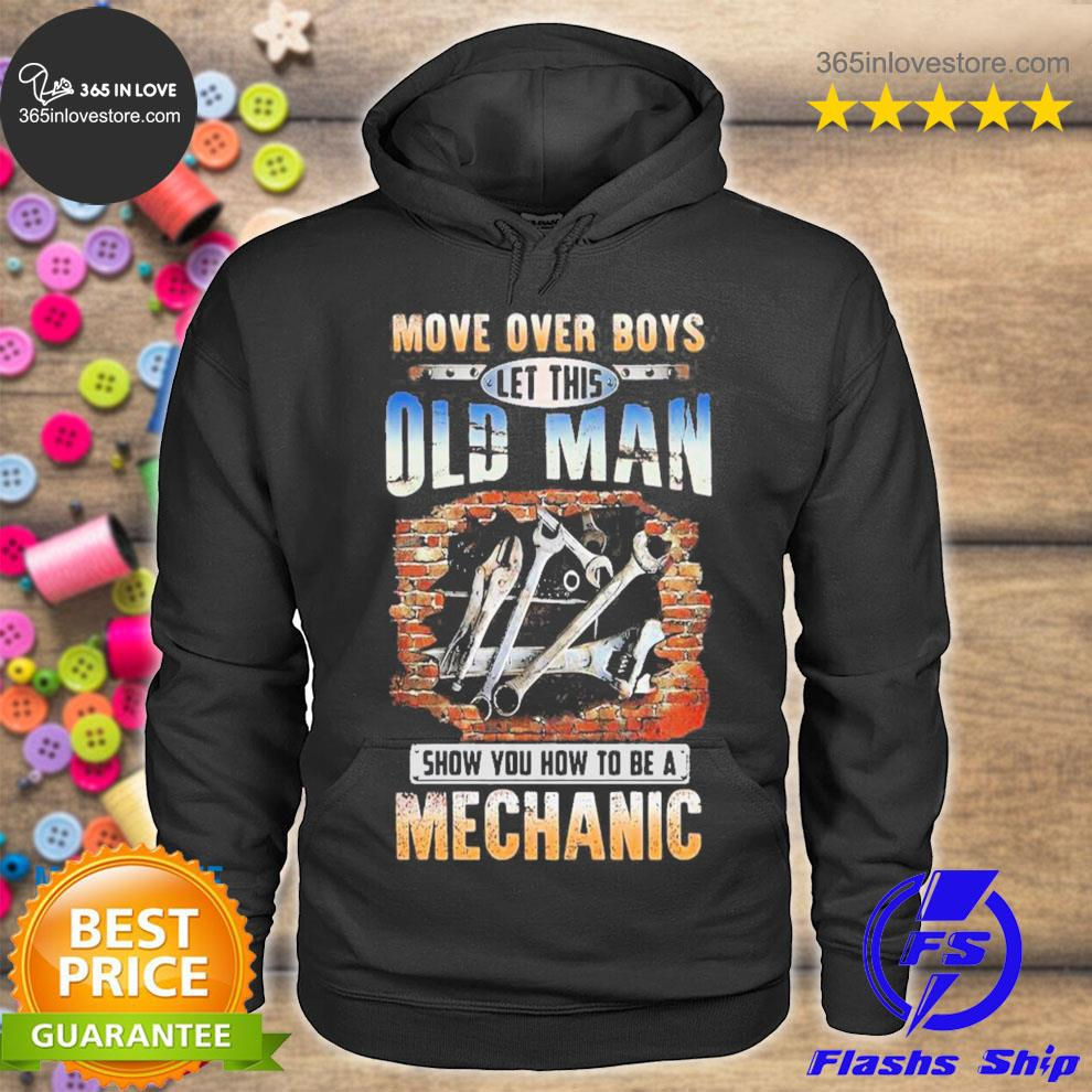 Move over boys let this old man show you how to be an mechanic s hoodie tee