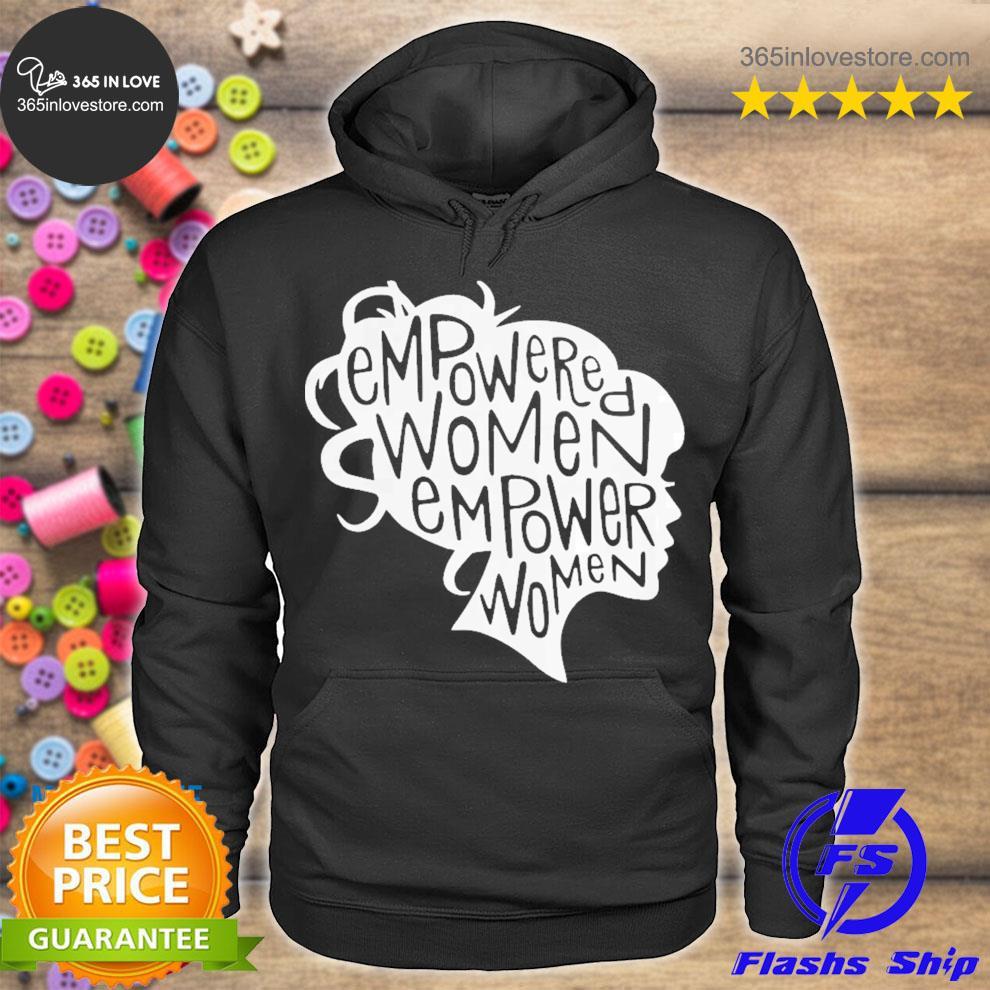 Nice empowered women empower women s hoodie tee
