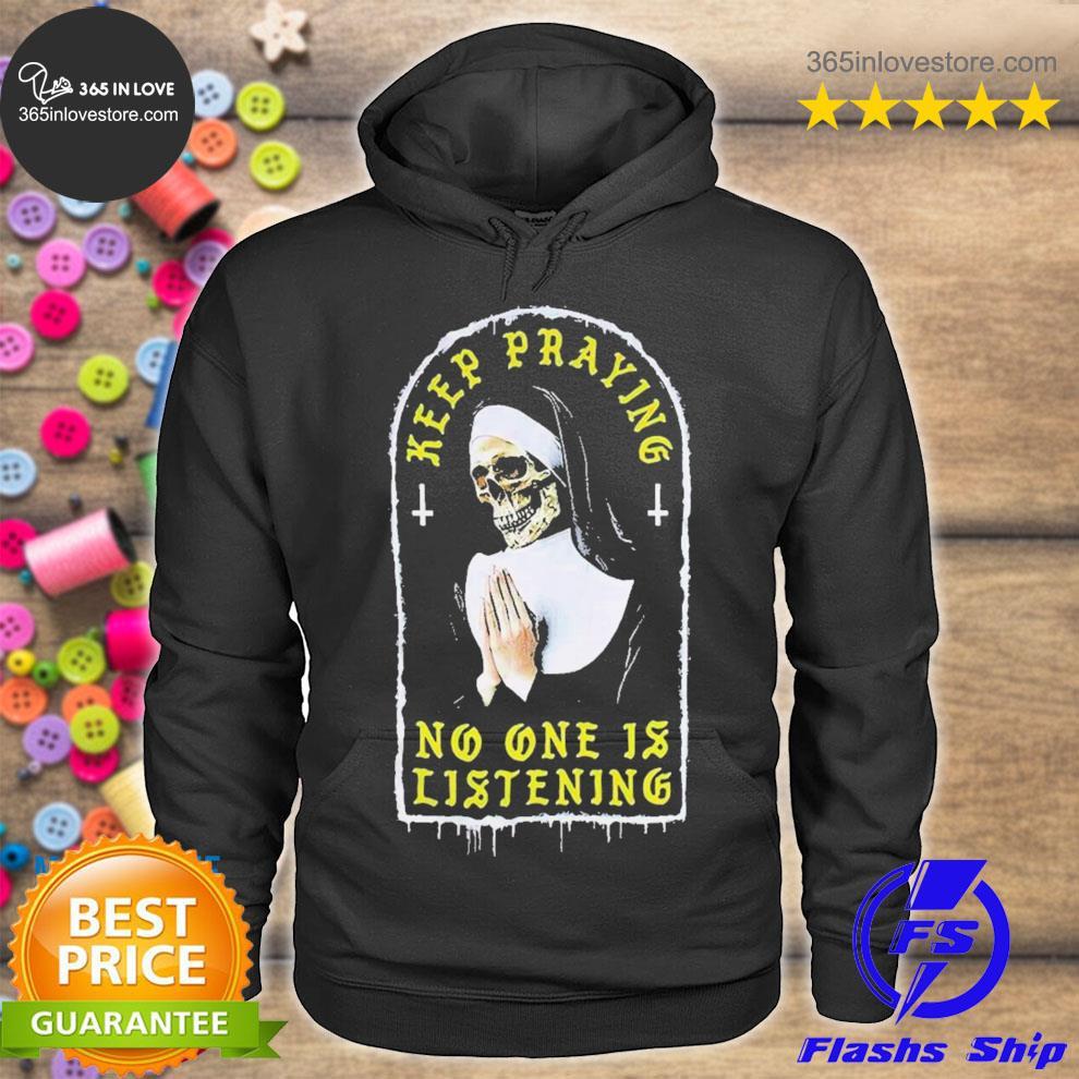 Nice skull nun keep praying no one is listening s hoodie tee