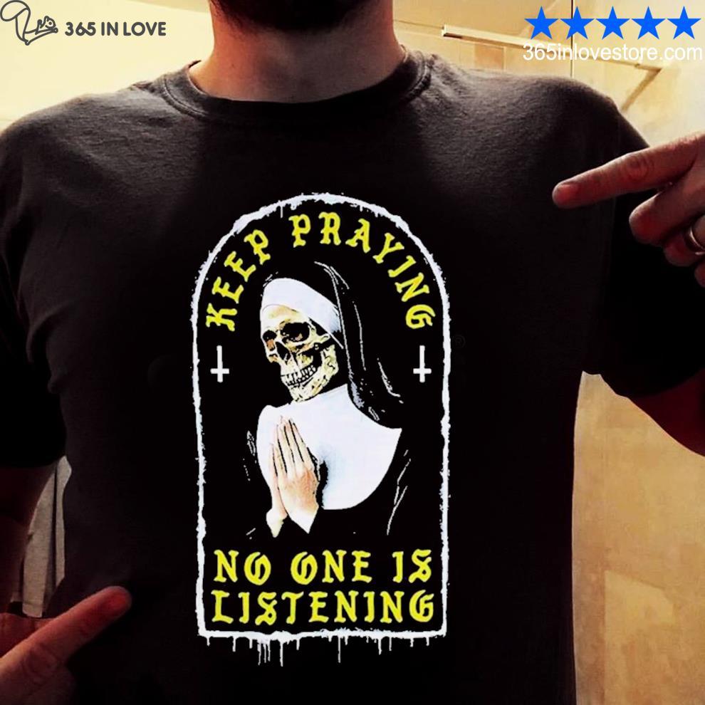 Nice skull nun keep praying no one is listening shirt