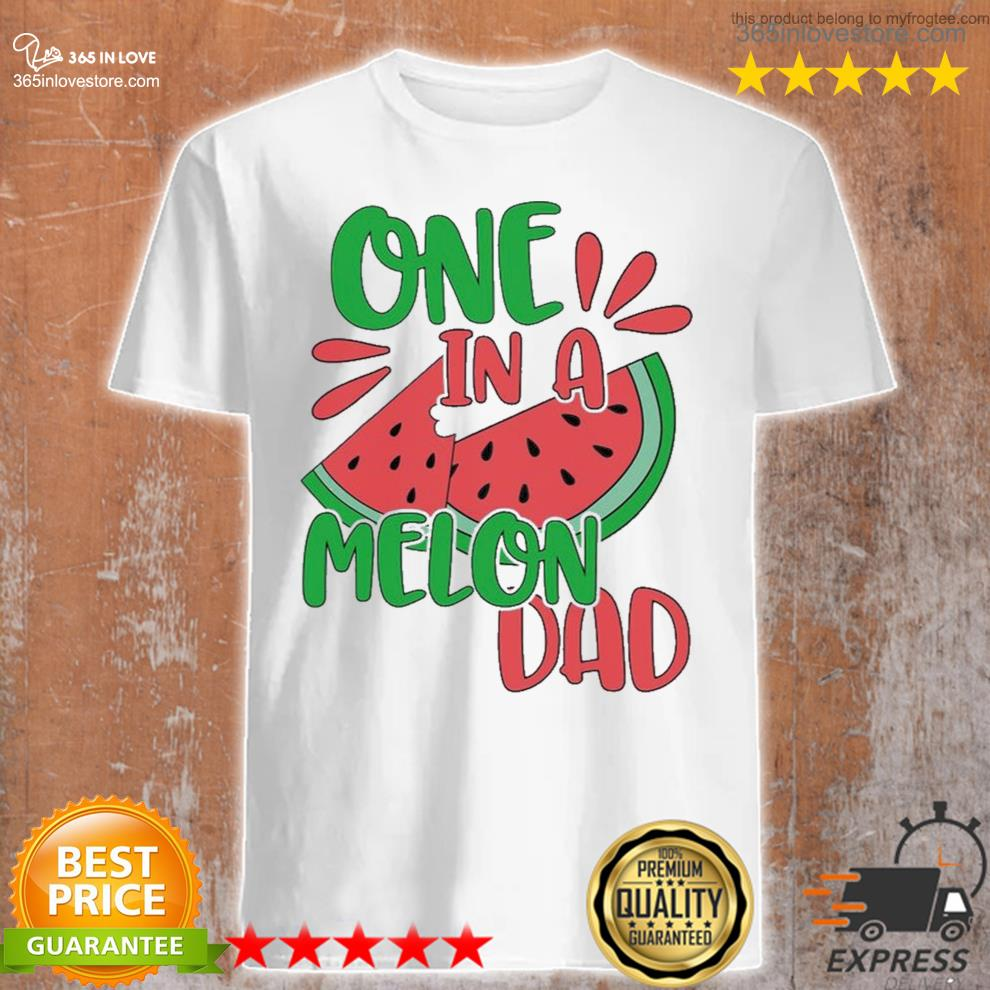 One in a melon dad watermelon shirt
