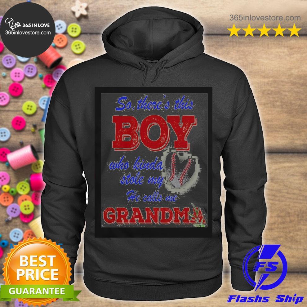 So there this boy who kinda stole my heart he calls me grandma s hoodie tee