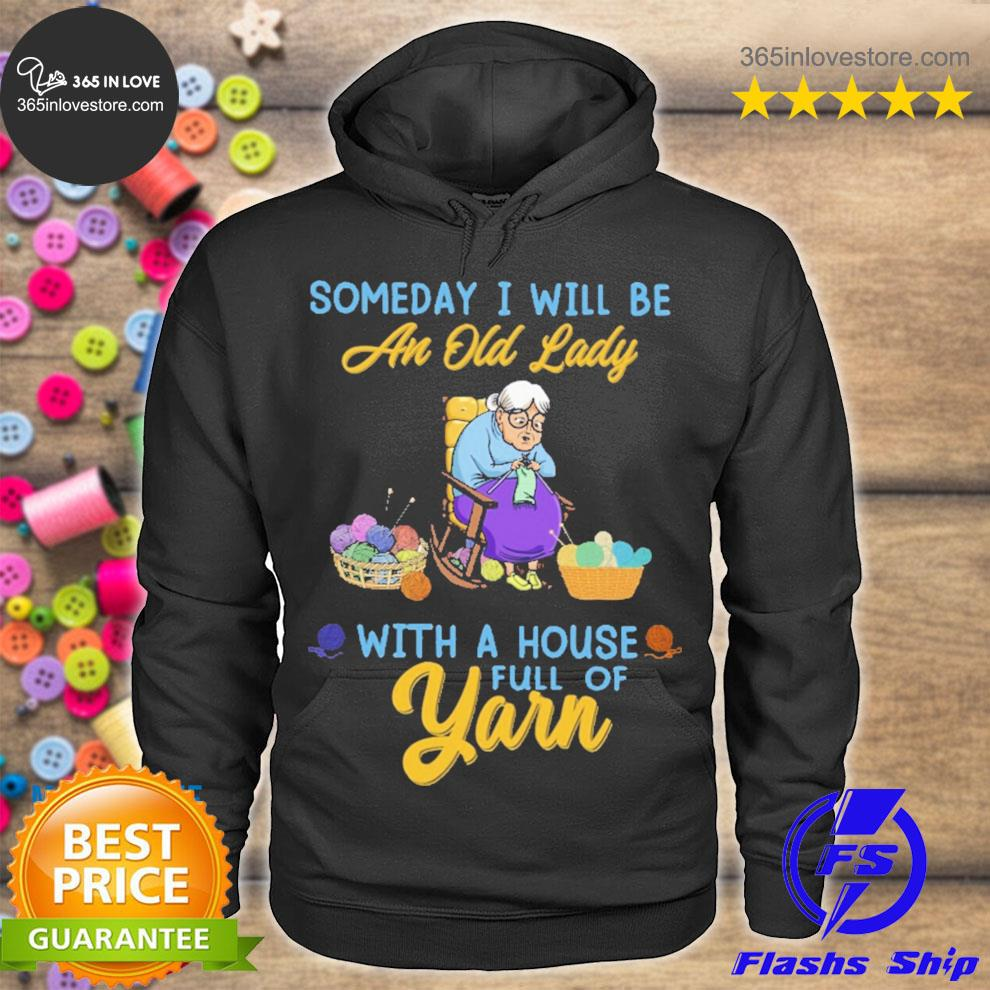 Someday I will be an old lady with a house full of yarn s hoodie tee