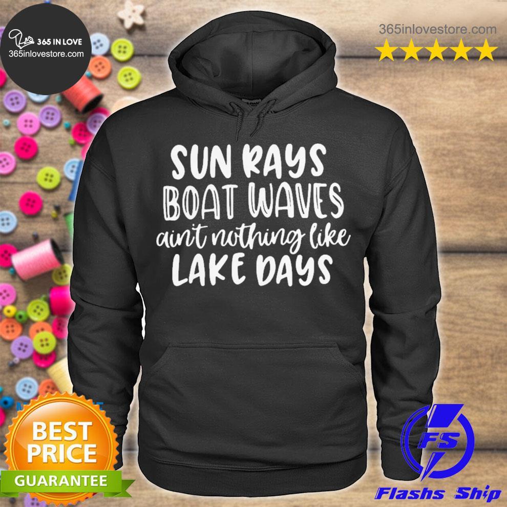 Sun rays boat waves ain't nothing like lake days s hoodie tee