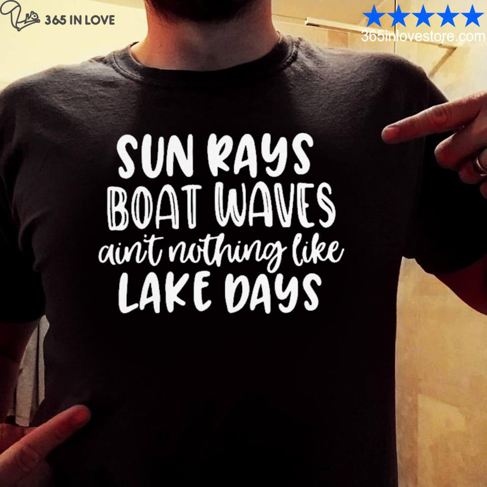 Sun rays boat waves ain't nothing like lake days s mens shirt