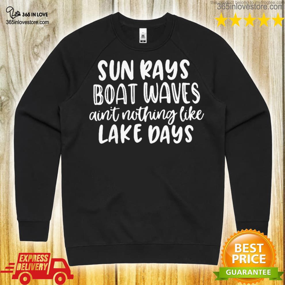Sun rays boat waves ain't nothing like lake days shirt