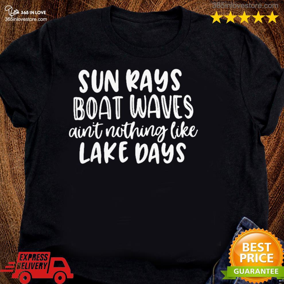 Sun rays boat waves ain't nothing like lake days s women tee shirt