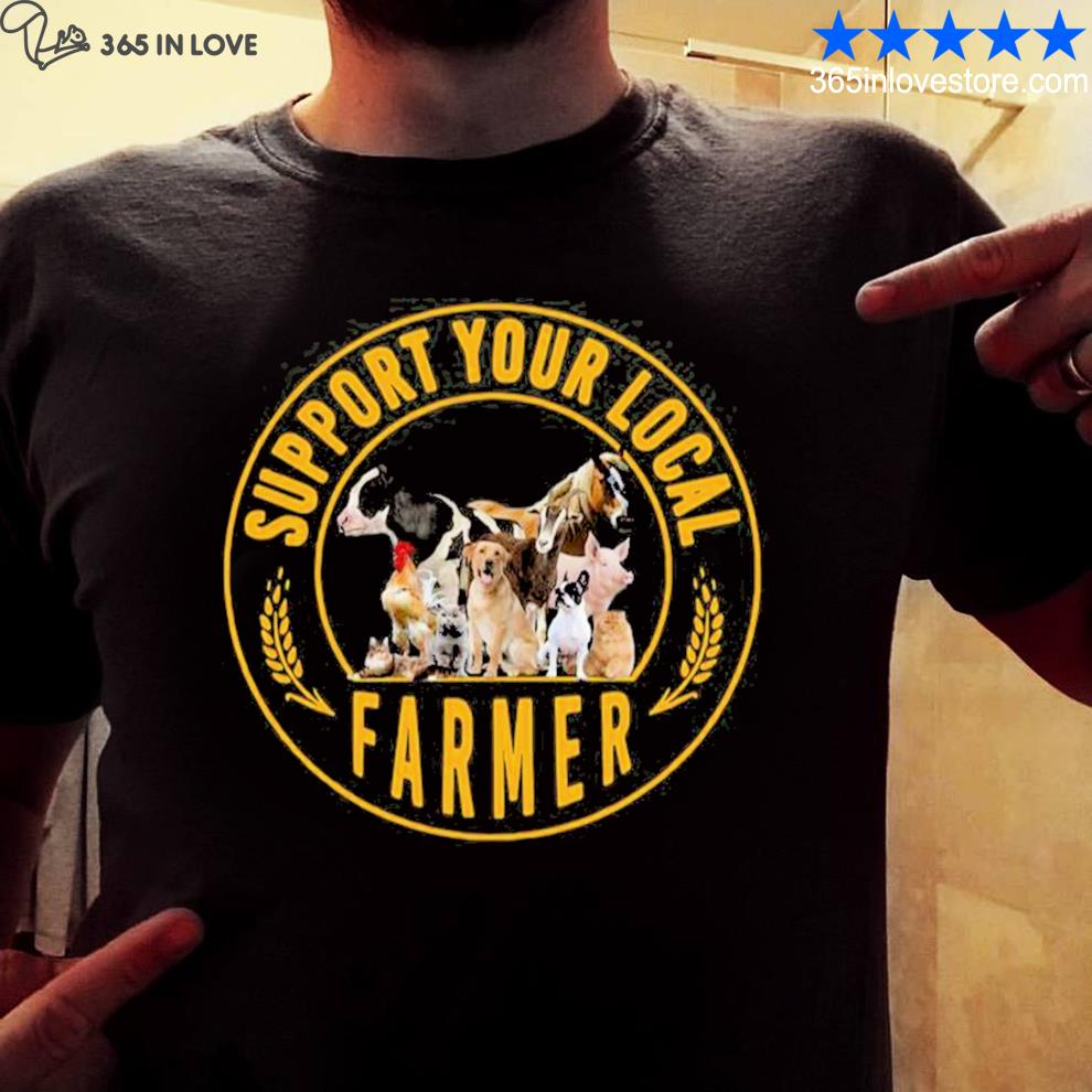 Support your local farmer animal shirt
