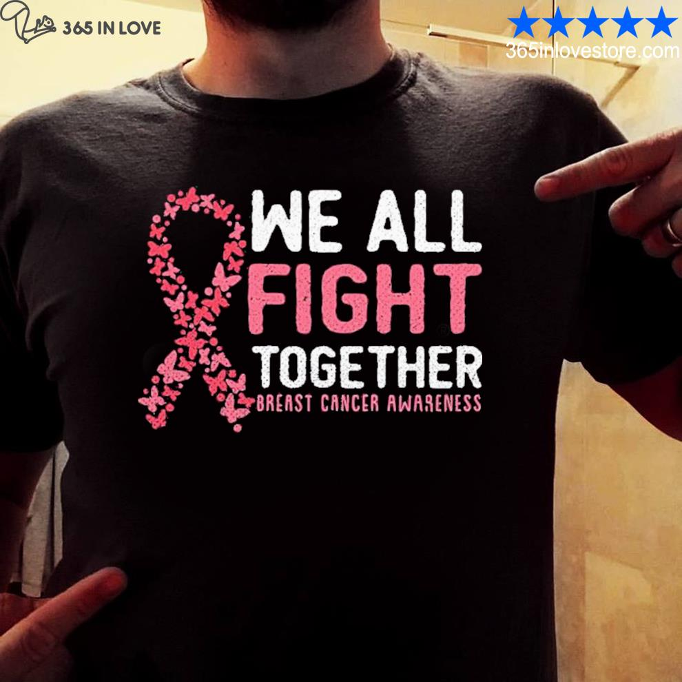 We All Fight Together Breast Cancer Awareness Shirt Masswerks Store