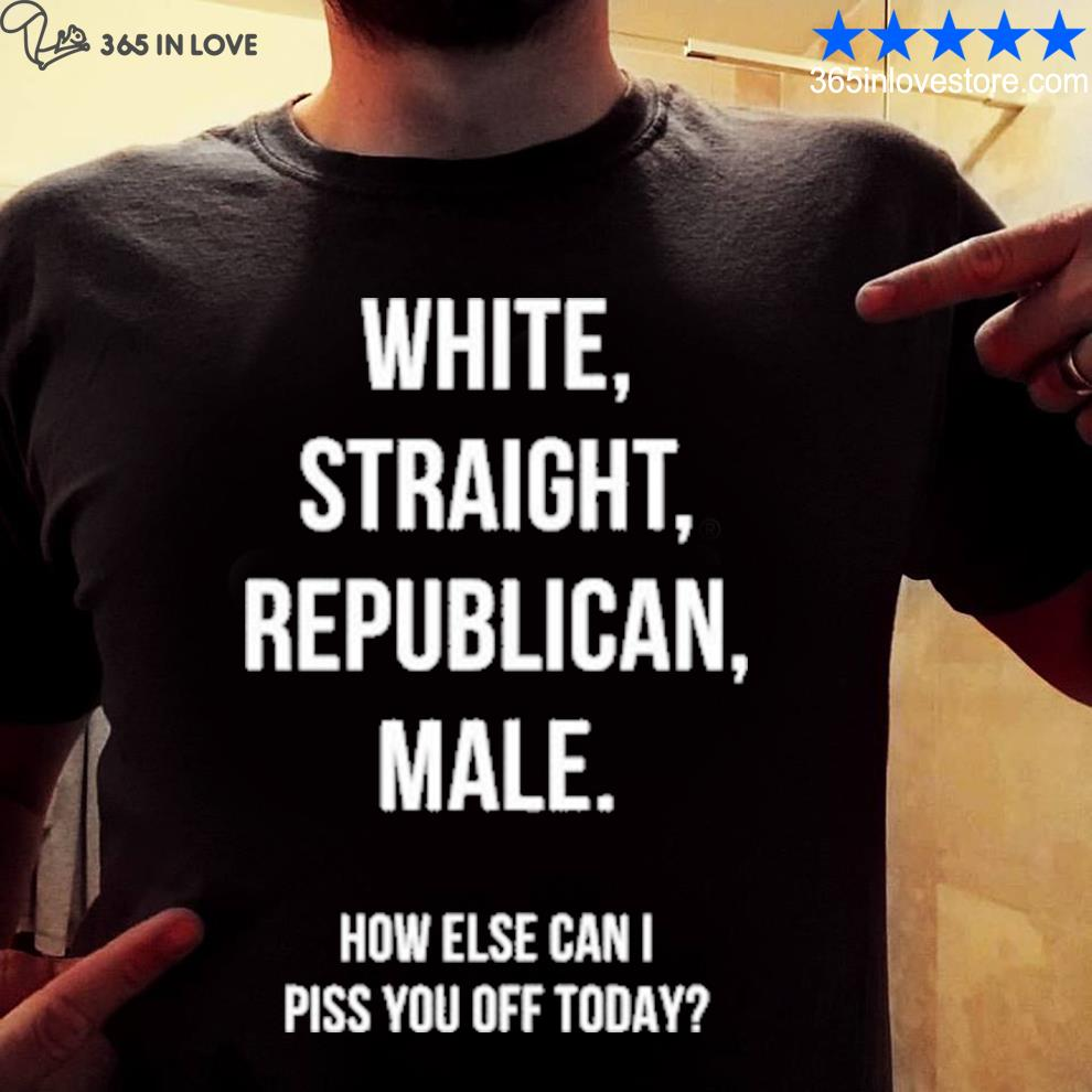 White straight republican male how else can I piss you off today s mens shirt