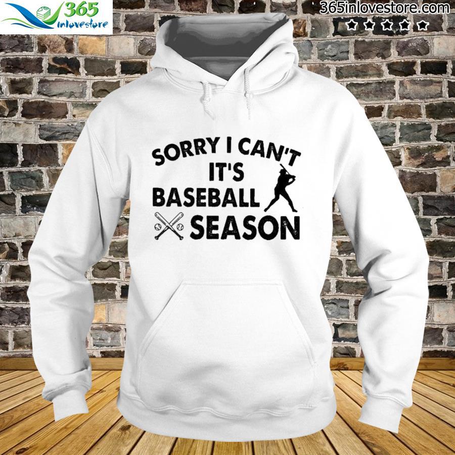 Sorry I can't it's baseball season hoodie