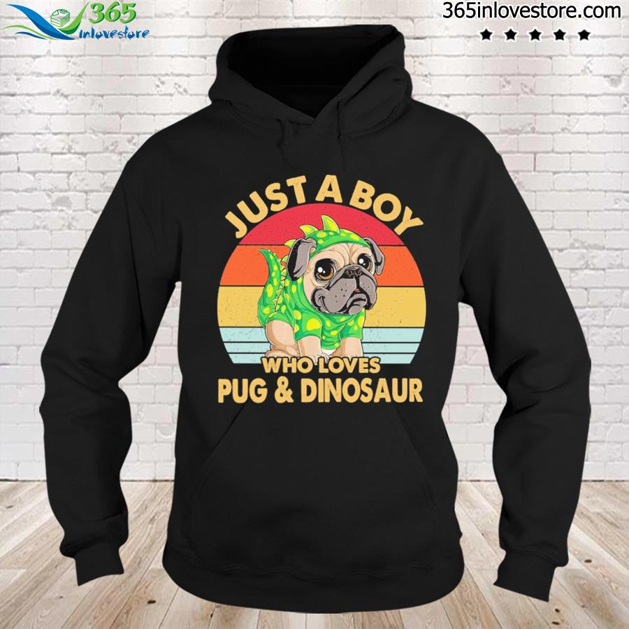 Just A Boy Who Loves Pug And Dinosaur Vintage Shirt hoodie