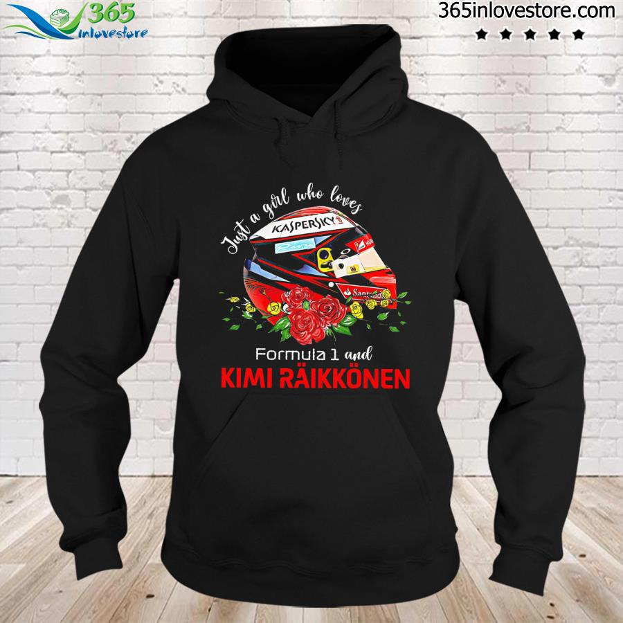 Just A Girl Who Loves Formula 1 And Kimi Raikkinen Shirt hoodie