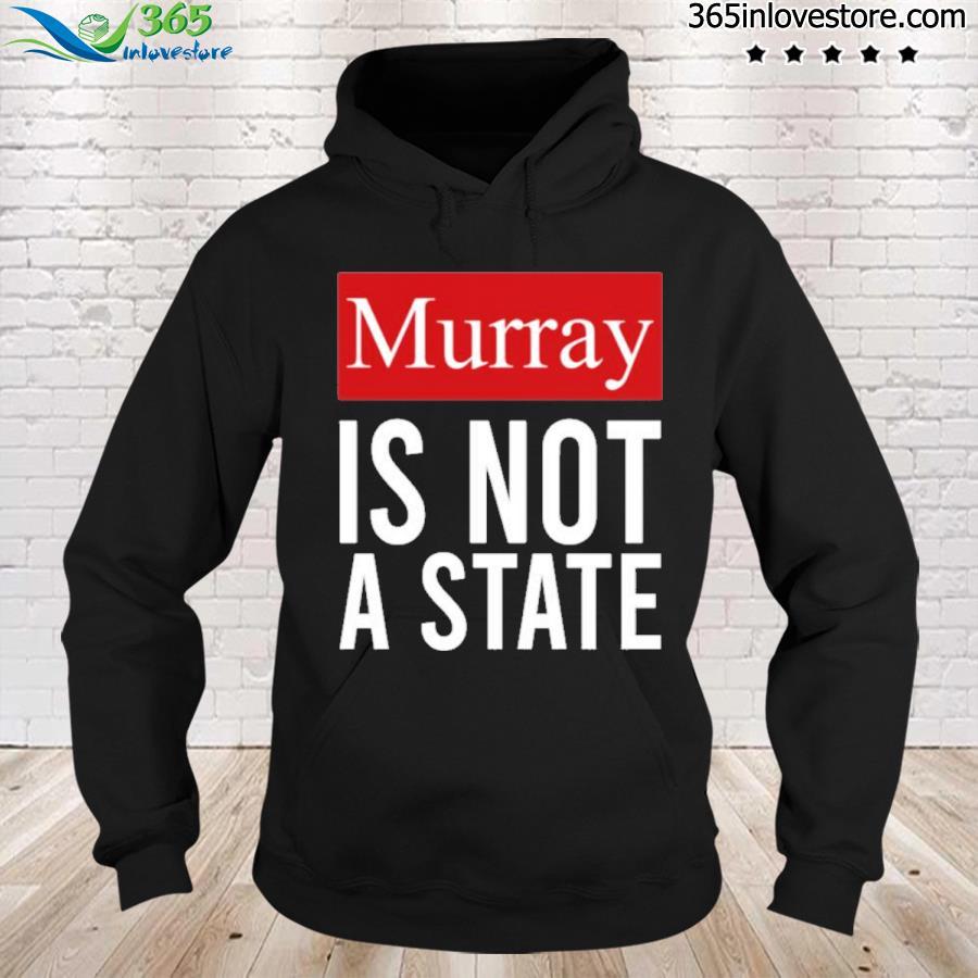 Murray is not a state wyatt wHeeler s hoodie