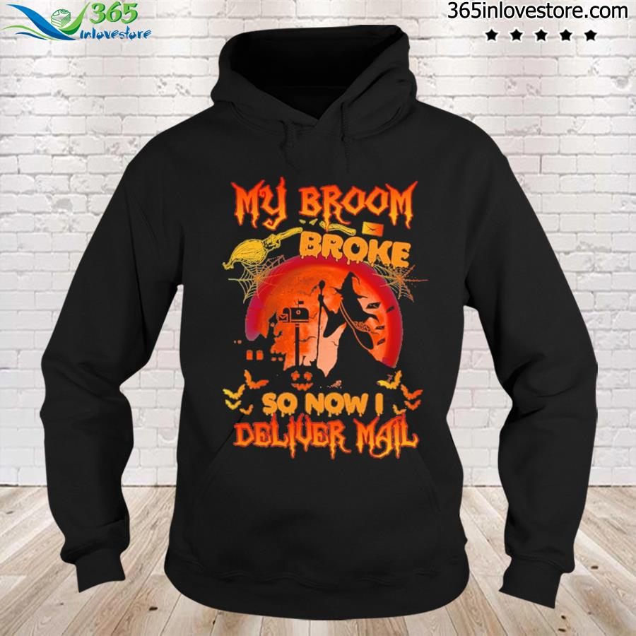 My Broom Broke So Now I Deliver Mail Halloween Shirt hoodie