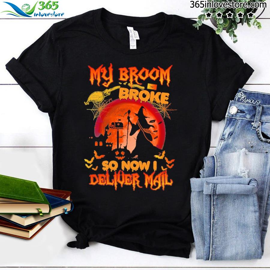 My Broom Broke So Now I Deliver Mail Halloween Shirt