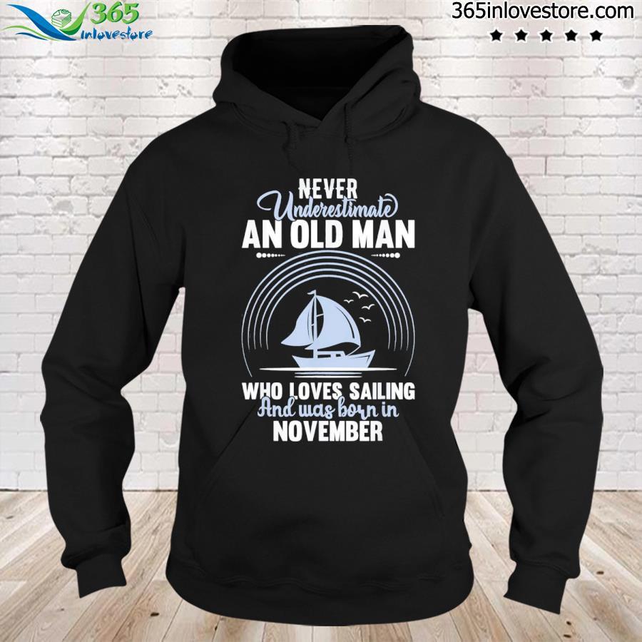 Never underestimate old man loves sailing born november tee s hoodie