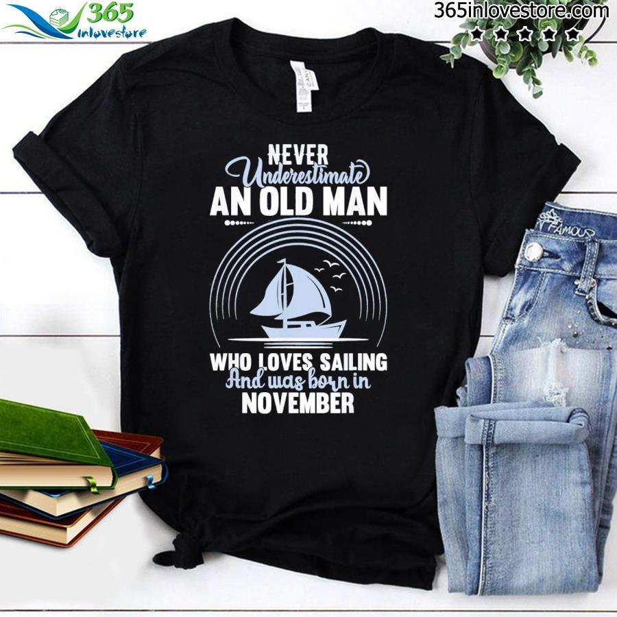 Never underestimate old man loves sailing born november tee shirt