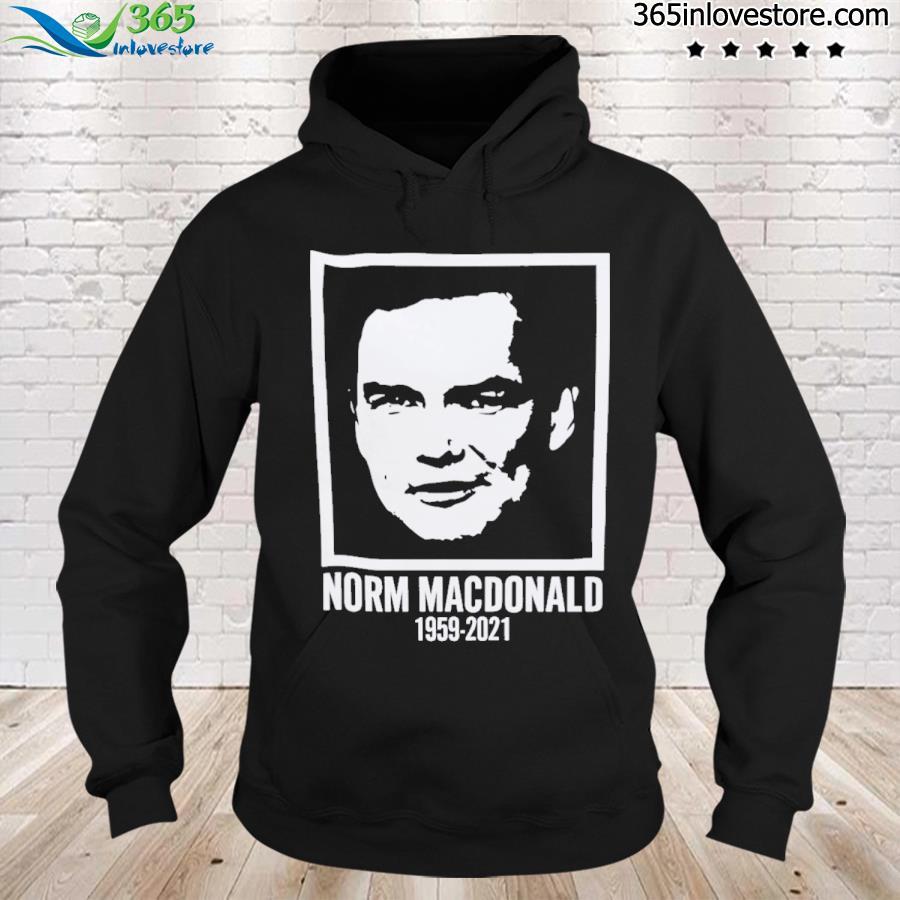 Norm macdonald 1959 -2021 tee s hoodie