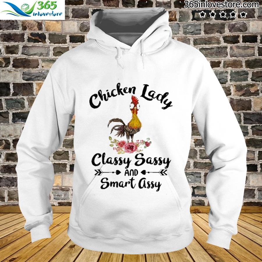 Official Chicken Lady Classy Sassy And Smart Assy Shirt hoodie