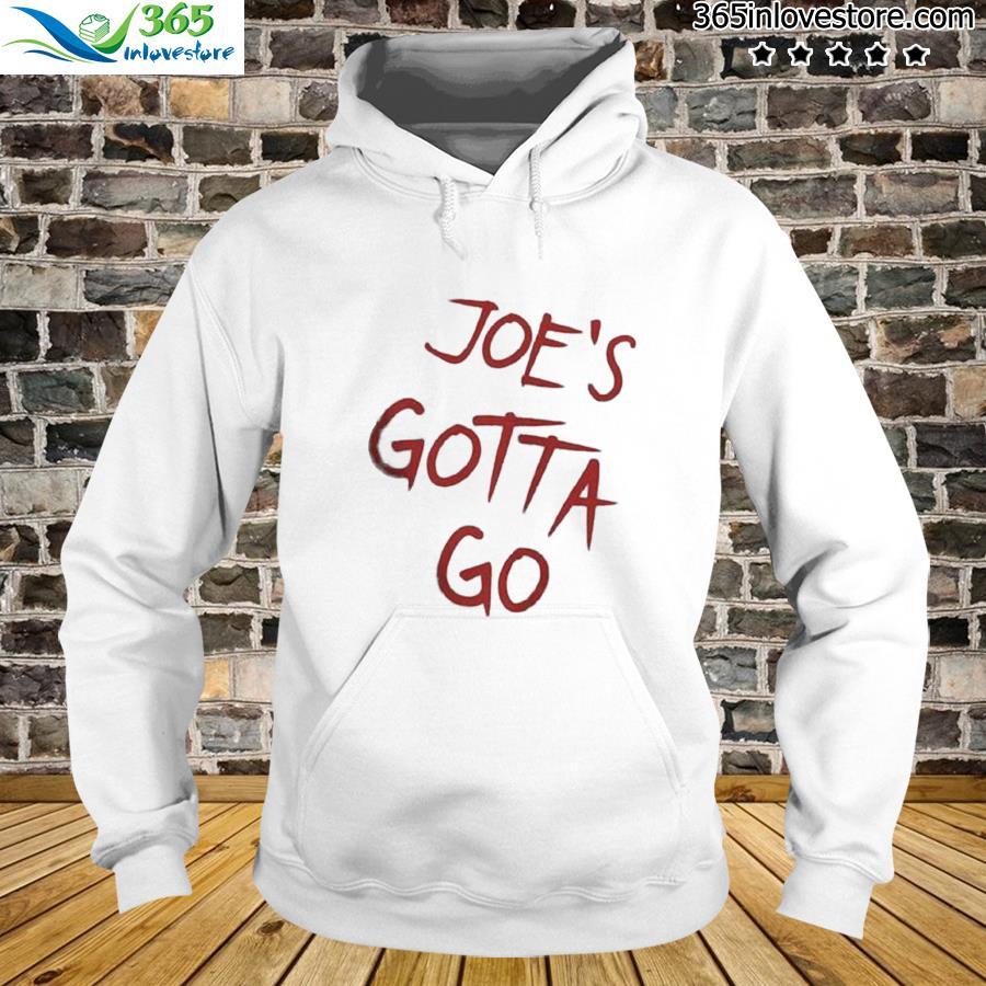 Official Joe's Gotta Go Shirt hoodie